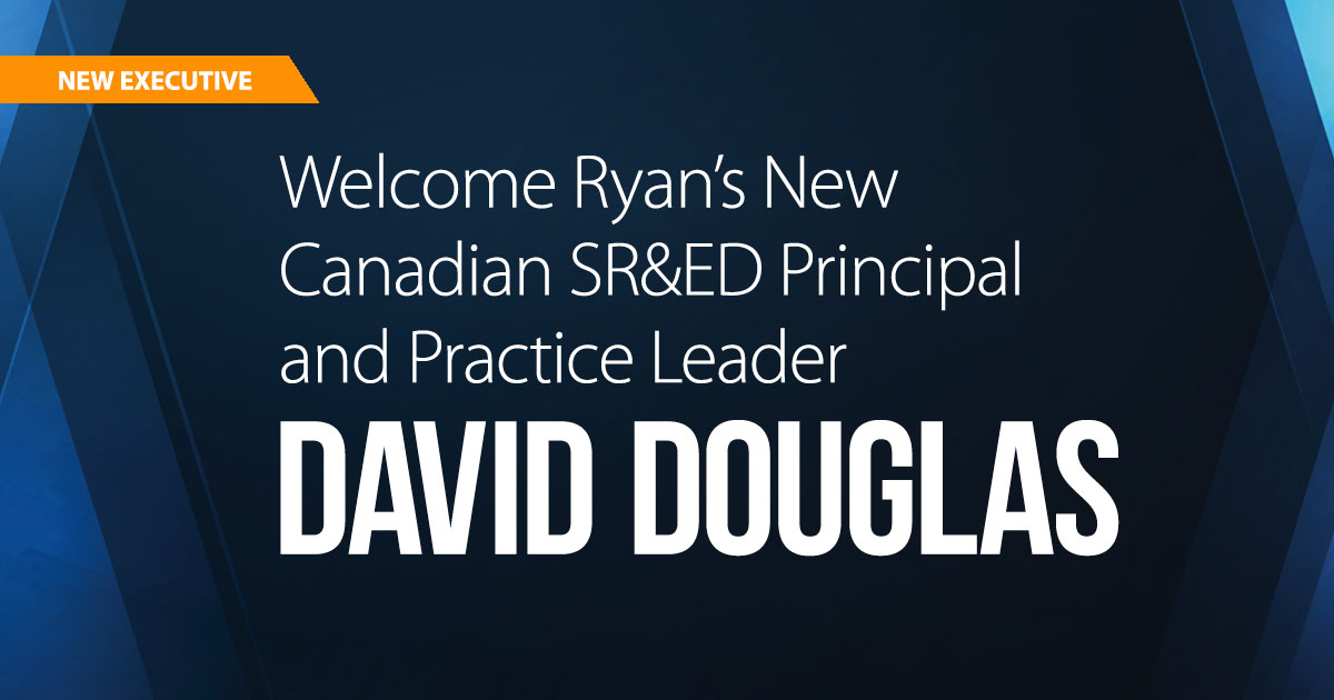 David Douglas joins Ryan, LLC as Principal and Canadian Practice Leader of Scientific Research and Experimental Development (SR&ED)