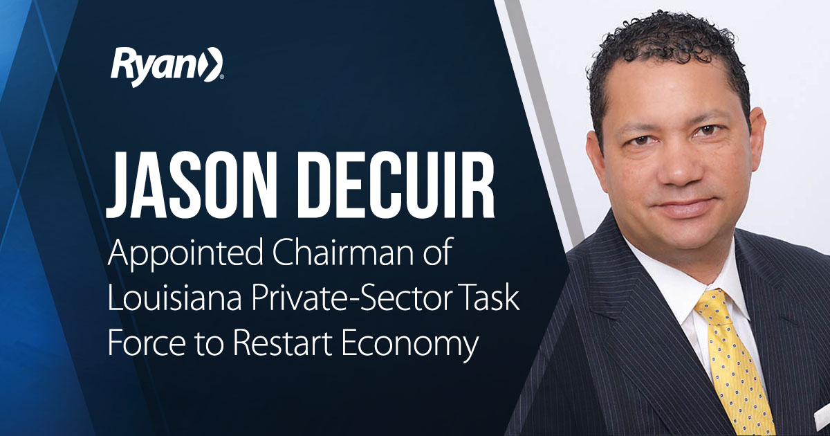 Ryan's Jason DeCuir has been appointed as Chairman of a private-sector task force to advise the Louisiana Legislature on reopening the state's economy