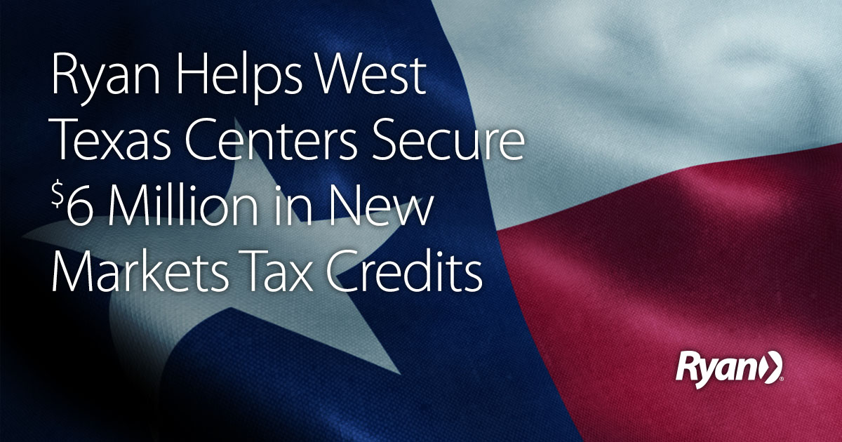 Ryan Helps West Texas Centers Secure $6 Million in New Markets Tax Credits